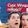 CYPR – wyspa miłości?