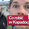 Co robić w Kapadocji, kiedy już lataliście balonem?